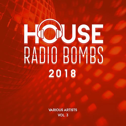 House Radio Bombs 2018, Vol. 3 by Various Artists
