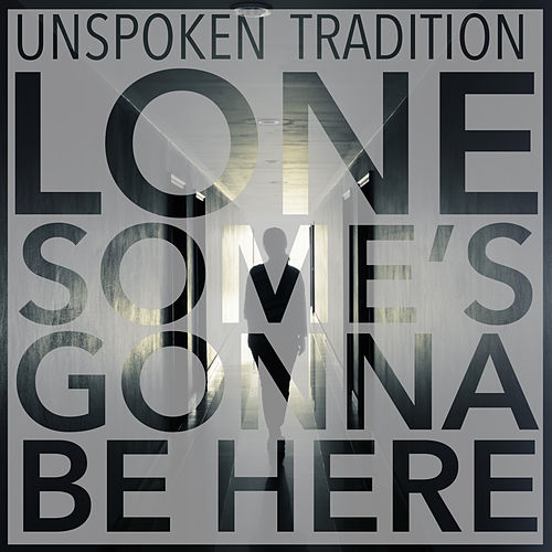 Lonesome's Gonna Be Here by Unspoken Tradition