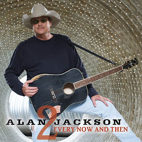 Every Now And Then by Alan Jackson