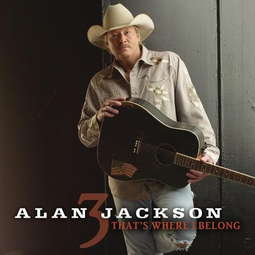 That's Where I Belong by Alan Jackson