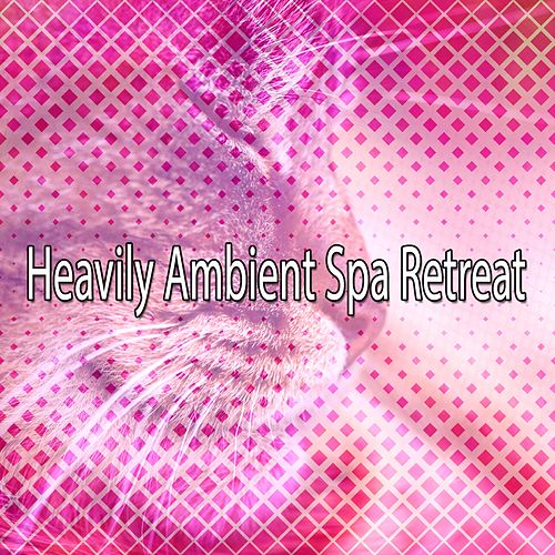 Heavily Ambient Spa Retreat von Best Relaxing SPA Music