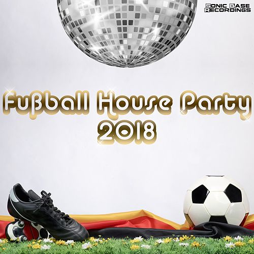 Fußball House Party 2018 von Various Artists