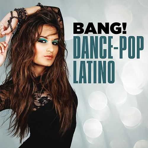 Bang! Dance-Pop Latino by Various Artists