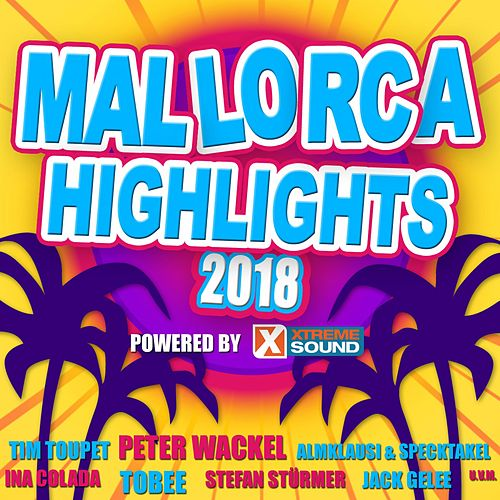 Mallorca Highlights 2018 Powered by Xtreme Sound von Various Artists