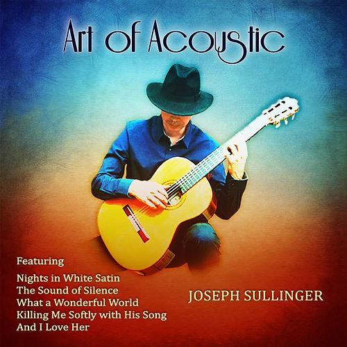 Art of Acoustic: Soft Instrumental Covers & Classical Guitar von Joseph Sullinger