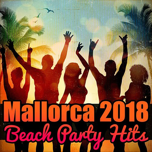 Mallorca 2018 - Beach Party Hits von Various Artists