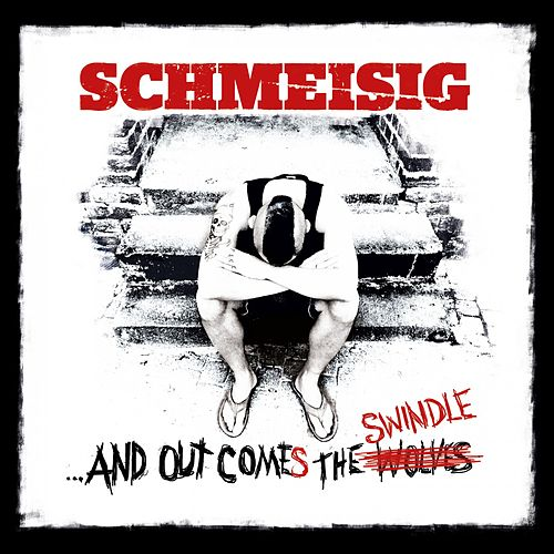 ...And Out Comes The Swindle von Schmeisig