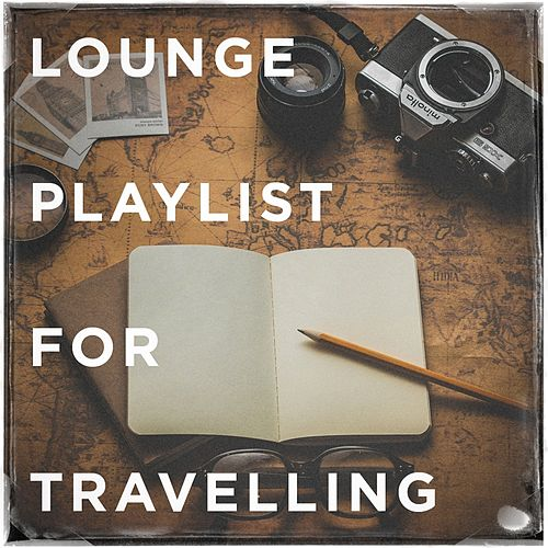 Lounge Playlist for Travelling von Various Artists