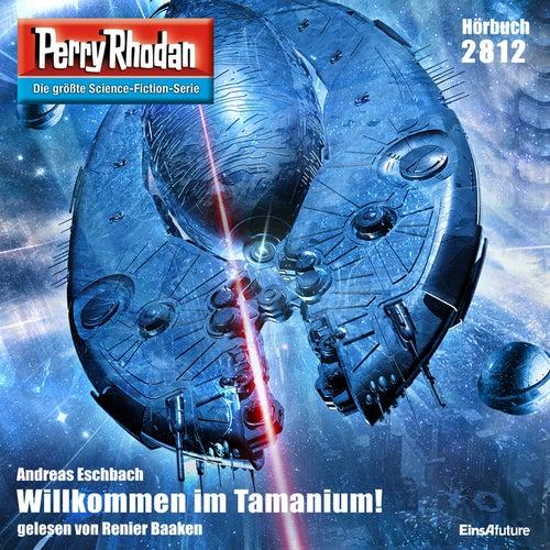 Willkommen im Tamanium! - Perry Rhodan - Erstauflage 2812 (Ungekürzt) von Andreas Eschbach