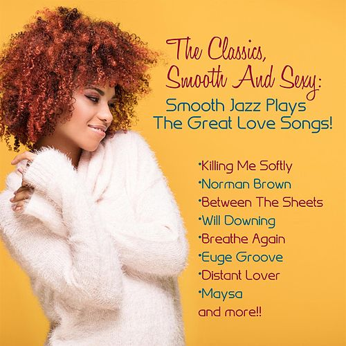 The Classics, Smooth And Sexy Jazz: Smooth Jazz Plays The Great Love Songs! by Various Artists