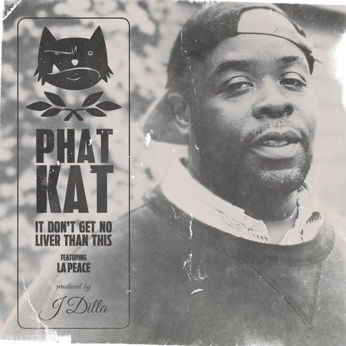 It Don't Get No Liver Than This (feat. La Peace) di Phat Kat