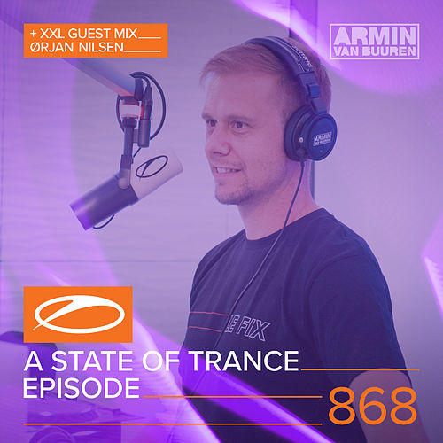 A State Of Trance Episode 868 (+ XXL Guest Mix: Orjan Nilsen) by Various Artists