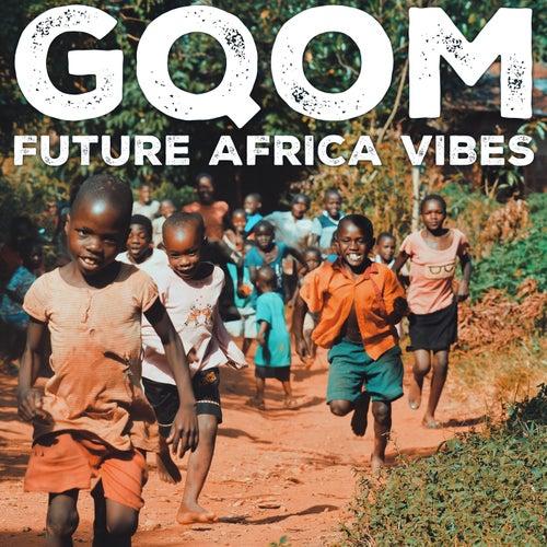 Gqom Future Africa Vibes di Various Artists