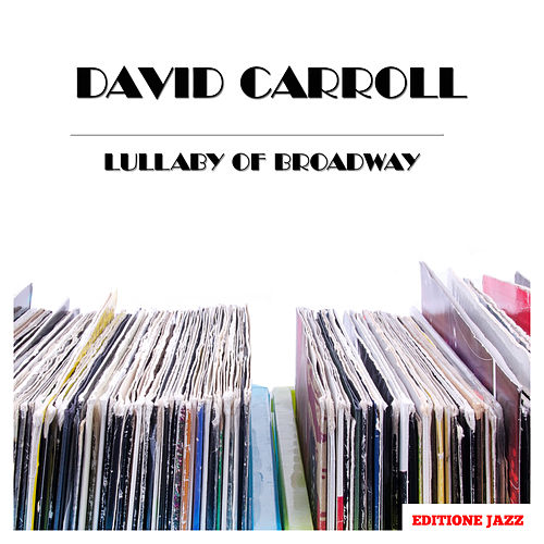Lullaby of Broadway by David Carroll