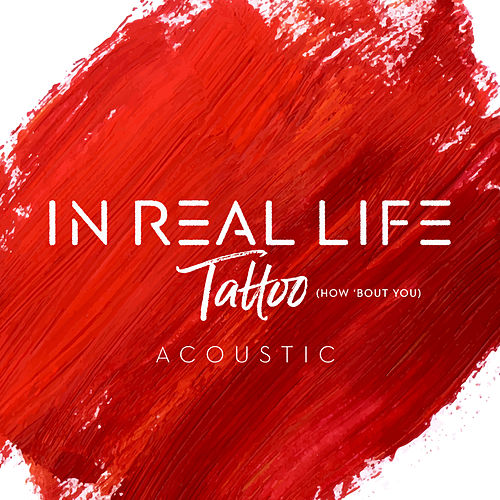 Tattoo (How 'Bout You) (Acoustic) by In Real Life