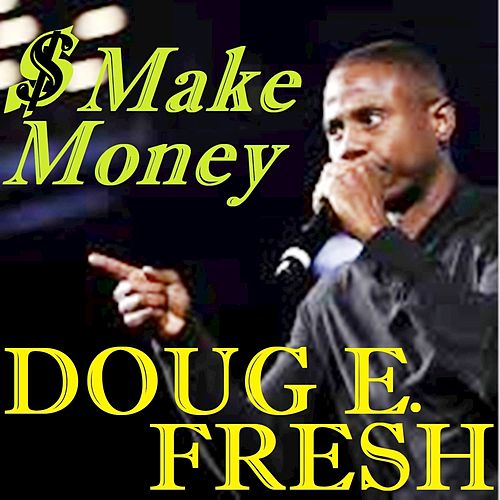 Make Money by Doug E. Fresh