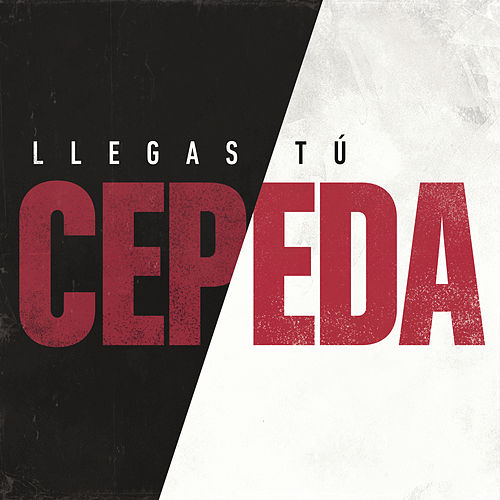 Llegas Tú by Cepeda