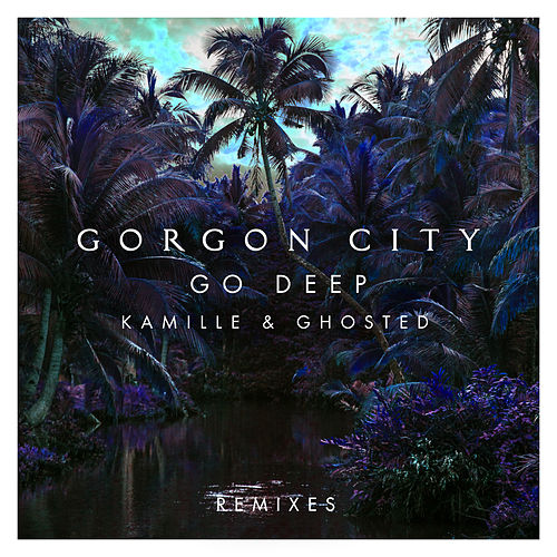 Go Deep (Remixes) von Gorgon City