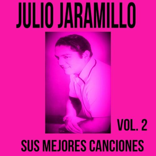 Julio Jaramillo / Sus Mejores Canciones, Vol. 2 de Julio Jaramillo