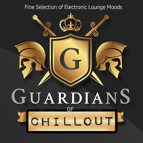 Guardians Of Chillout - Fine Selection of Electronic Lounge Moods von Various Artists