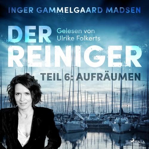 Der Reiniger, Teil 6: Aufräumen (Ungekürzt) von Inger Gammelgaard Madsen