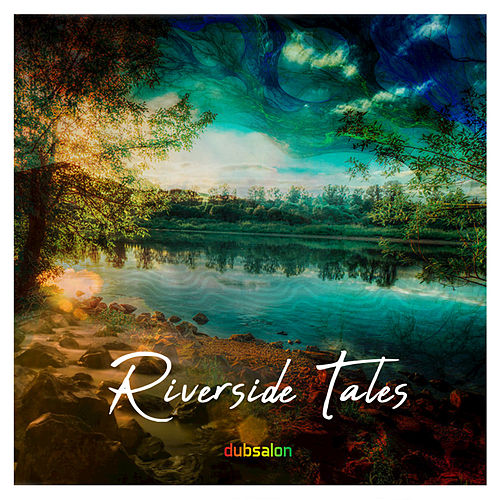 Riverside Tales by Dubsalon