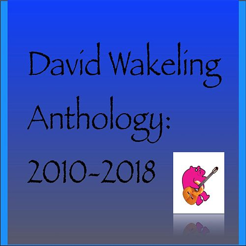 Anthology:2010-2018 by David Wakeling