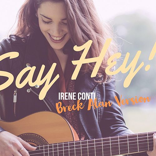 Say Hey! (Breck Alan Version) by Irene Conti
