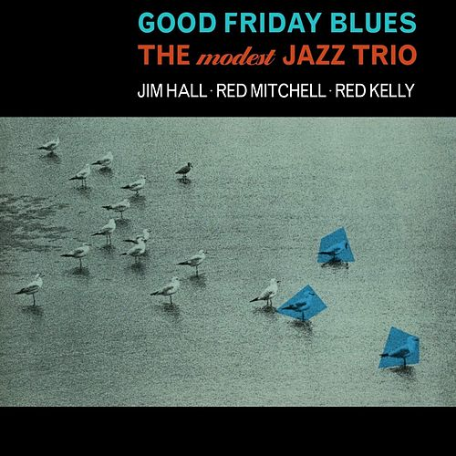 Good Friday Blues: The Modest Jazz Trio de Jim Hall