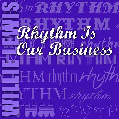 Rhythm Is Our Business de Willie Lewis