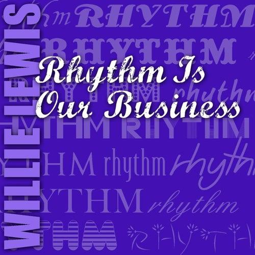 Rhythm Is Our Business von Willie Lewis