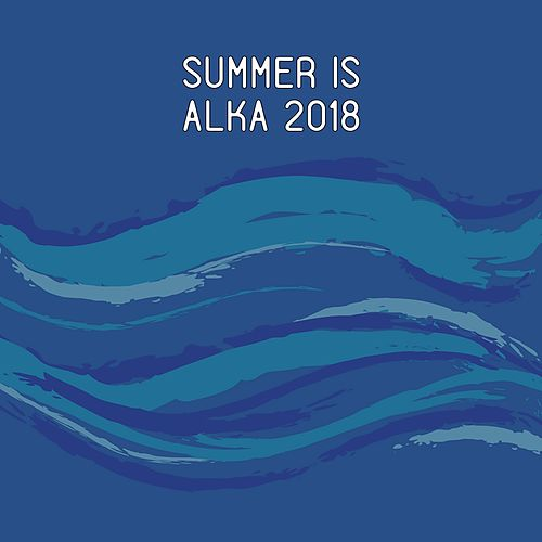 Summer Is Alka by Various Artists