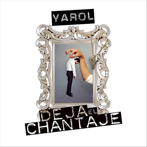Deja el Chantaje de Yarol