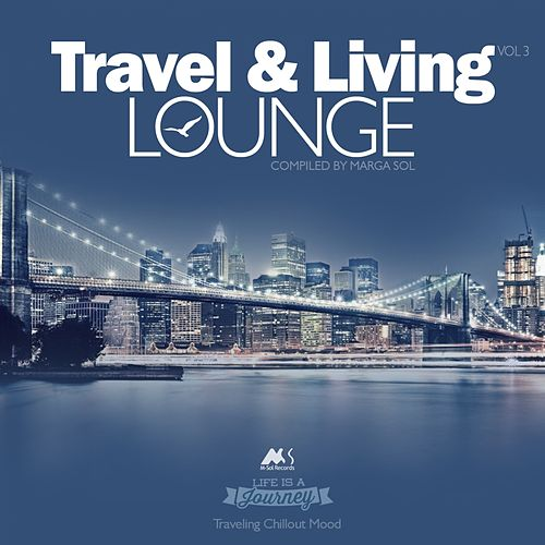 Travel & Living Lounge (Traveling Chillout Mood) [Compiled by Marga Sol] von Various Artists