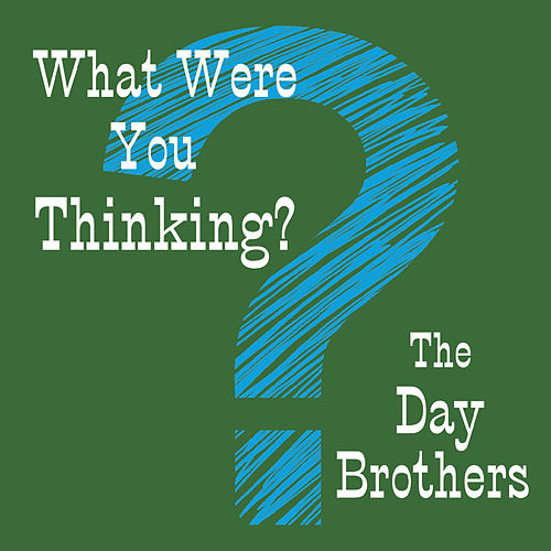 What Were You Thinking? von Day Brothers