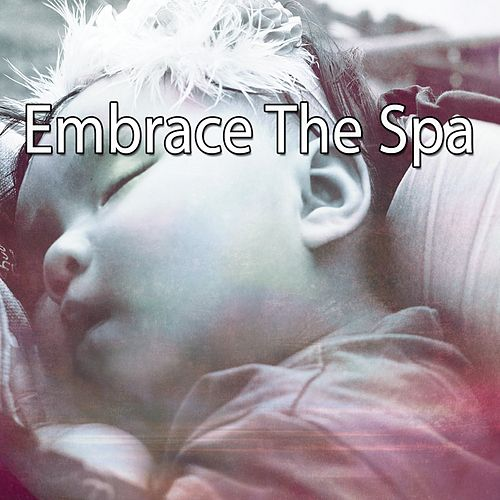 Embrace The Spa von Best Relaxing SPA Music