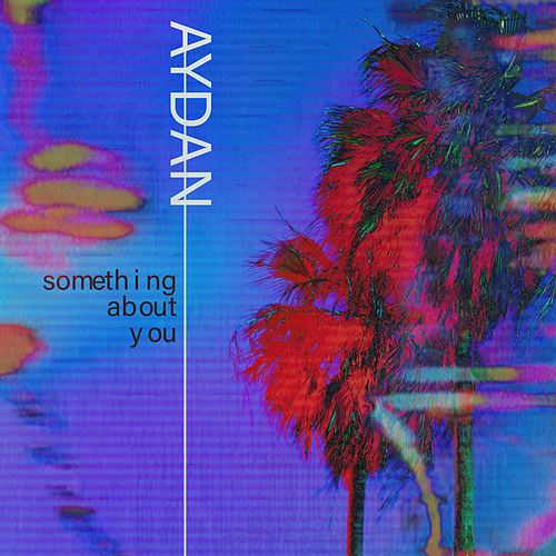 Something About You (The Voice Australia 2018 Performance) by Aydan