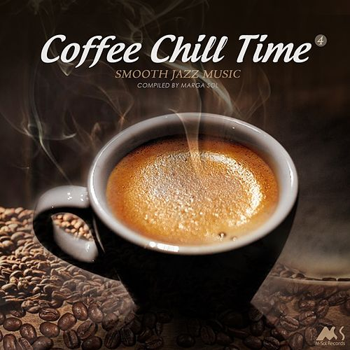 Coffee Chill Time Vol.4 (Smooth Jazz Music) [Compiled by Marga Sol] von Various Artists