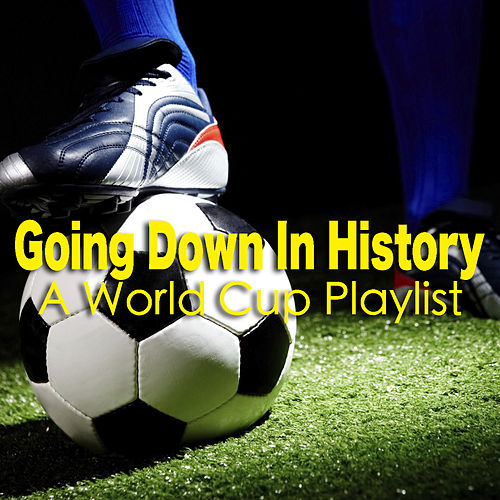 Going Down In History: A World Cup Playlist by Various Artists