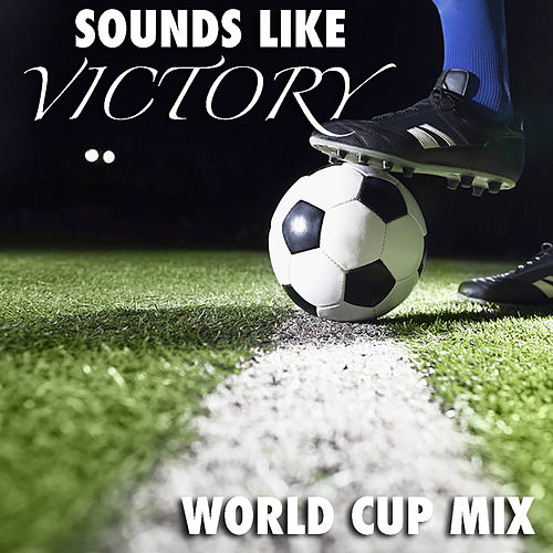 Sounds Like Victory! World Cup Mix by Various Artists