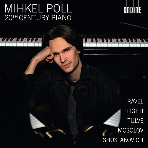 Poll, Mihkel: 20th Century Piano by Mihkel Poll
