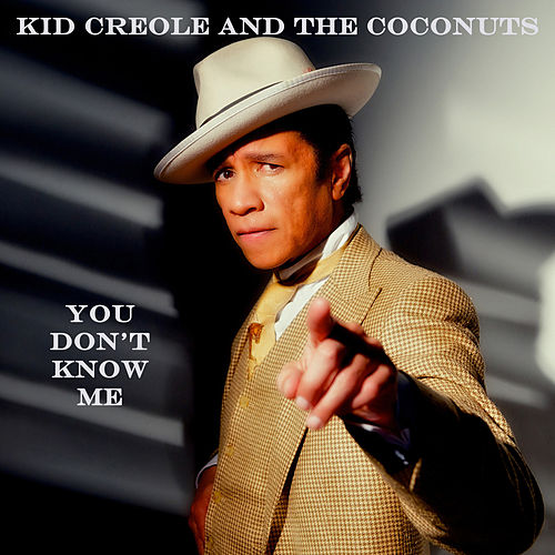 You Don't Know Me de Kid Creole & the Coconuts