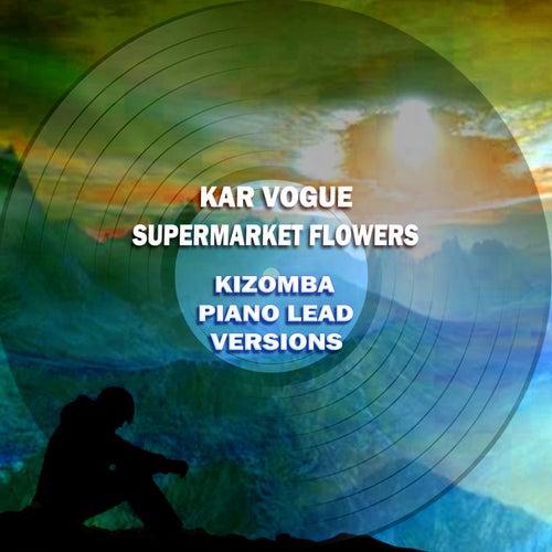 Supermarket Flowers (Kizomba Piano Lead Versions [Tribute To Ed Sheeran]) von Kar Vogue