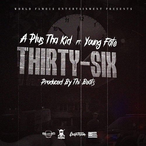 Thirty-Six (feat. Young Fate) by A Plus Tha Kid