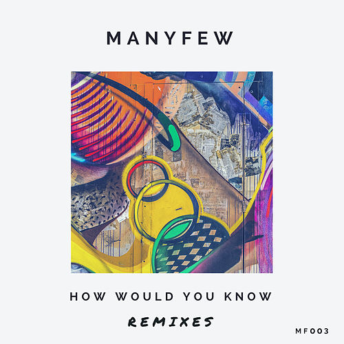How Would You Know (Remixes) by ManyFew