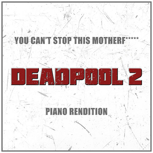 You Can't Stop This Motherf***** from 'Deadpool 2' (Piano Rendition) by The Blue Notes