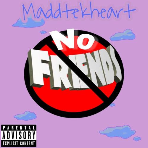 No Friends by MaddTekHeart