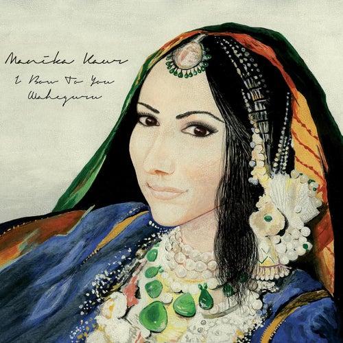 I Bow to You Waheguru by Manika Kaur