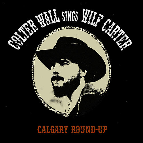 Calgary Round-Up by Colter Wall