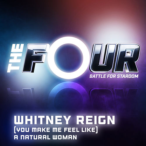(You Make Me Feel Like) A Natural Woman (The Four Performance) de Whitney Reign